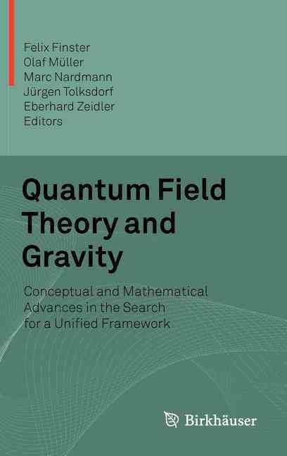 Quantum Field Theory and Gravity By Finster, Felix (EDT)/ Mueller, Olaf (EDT)/ Nardmann, Marc (EDT)/ Tolksdorf, Jurgen (EDT)/ Zeidler, Eberhard (EDT)